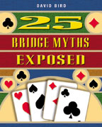 25 Bridge Myths Exposed By David Bird