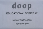 Doop Educational Series #2 Matchpoint Tactics