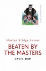 Beaten By The Masters By David Bird