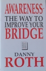 Awareness-The Way To Improve Your Bridge By Danny Roth