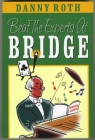 Bridge Book - Beat The Experts At Bridge By Danny Roth