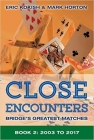 Close Encounters: Bridge's Greatest Matches Book 2 by Eric Kokish and Mark Horton