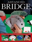Advanced Bridge: A Practical Guide to Improving Your Game by David Bird