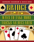 Bridge  25 Ways To Take More Tricks As Declarer - Seagram and Bird