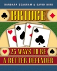 Bridge  25 Ways To Be A Better Defender - Seagram and Bird