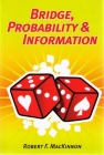 Bridge, Probability And Information By Robert Mackinnon
